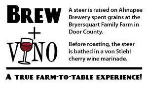 Brew + Vino - A steer is raised on Ahnapee Brewery spent grains at the Bryersquart Family Farm in Door County. Before roasting, the steer is bathed in a von Stiehl cherry wine marinade.